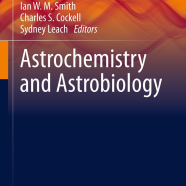 Astrochemistry and Astrobiology by Smith, Cockell & Leach